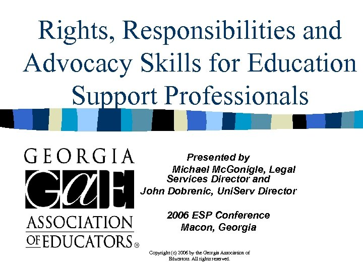 Rights, Responsibilities and Advocacy Skills for Education Support Professionals Presented by Michael Mc. Gonigle,