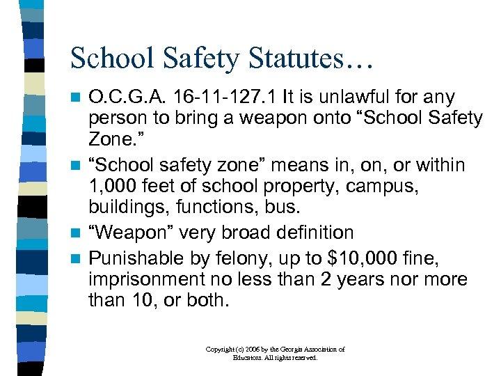 School Safety Statutes… O. C. G. A. 16 -11 -127. 1 It is unlawful