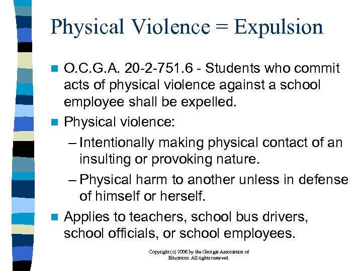 Physical Violence = Expulsion O. C. G. A. 20 -2 -751. 6 - Students