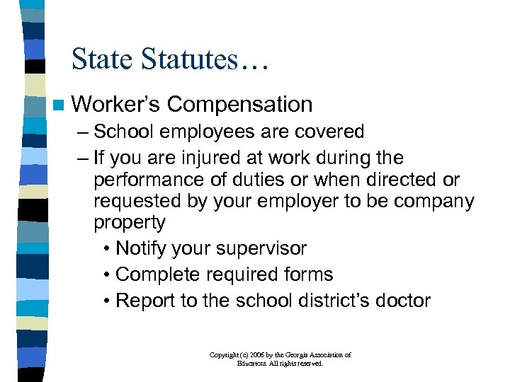 State Statutes… n Worker's Compensation – School employees are covered – If you are