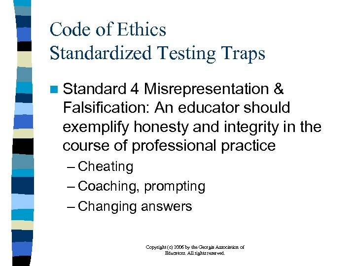 Code of Ethics Standardized Testing Traps n Standard 4 Misrepresentation & Falsification: An educator