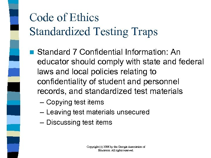 Code of Ethics Standardized Testing Traps n Standard 7 Confidential Information: An educator should