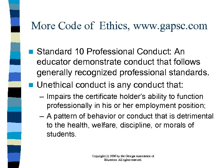 More Code of Ethics, www. gapsc. com Standard 10 Professional Conduct: An educator demonstrate