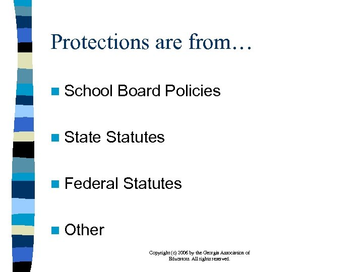 Protections are from… n School n State Board Policies Statutes n Federal Statutes n