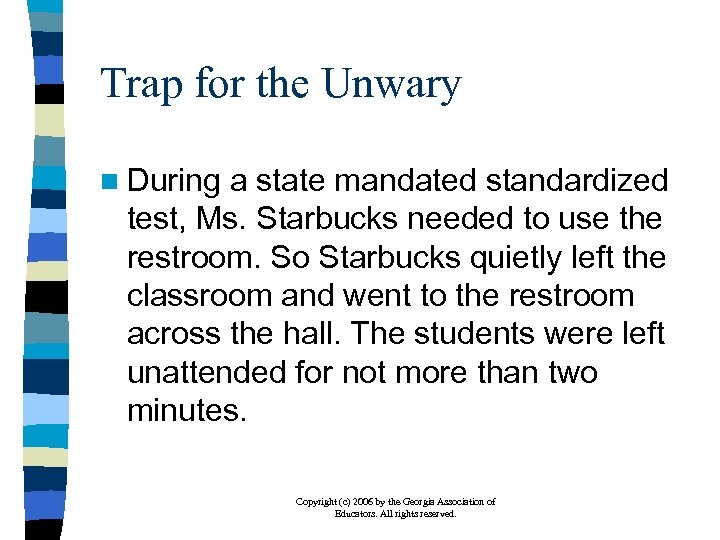Trap for the Unwary n During a state mandated standardized test, Ms. Starbucks needed