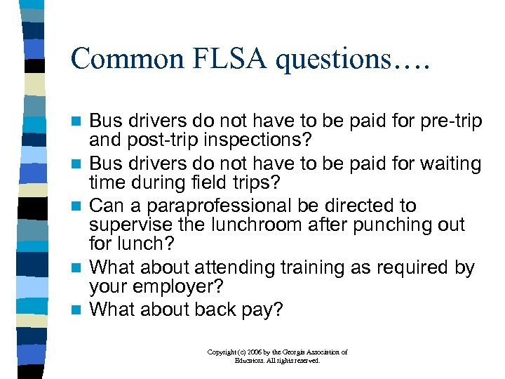 Common FLSA questions…. n n n Bus drivers do not have to be paid
