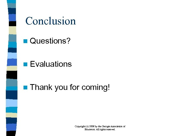 Conclusion n Questions? n Evaluations n Thank you for coming! Copyright (c) 2006 by