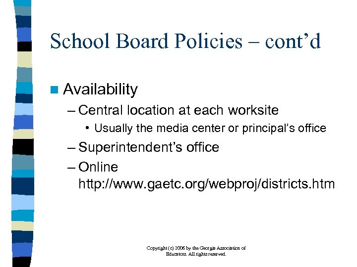 School Board Policies – cont'd n Availability – Central location at each worksite •