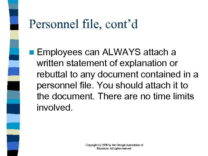 Personnel file, cont'd n Employees can ALWAYS attach a written statement of explanation or