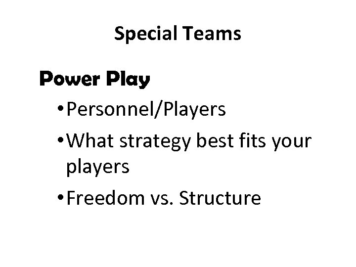 Special Teams Power Play • Personnel/Players • What strategy best fits your players •