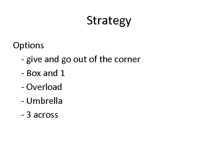 Strategy Options - give and go out of the corner - Box and 1