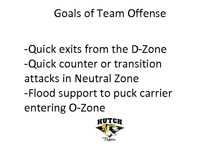Goals of Team Offense -Quick exits from the D-Zone -Quick counter or transition attacks