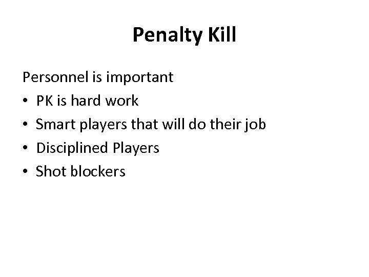 Penalty Kill Personnel is important • PK is hard work • Smart players that