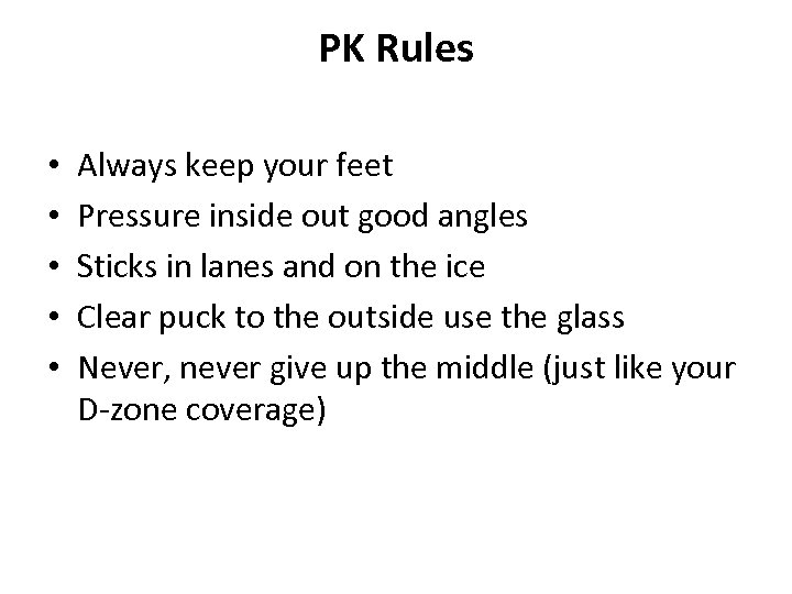 PK Rules • • • Always keep your feet Pressure inside out good angles