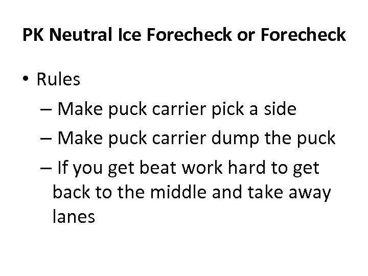 PK Neutral Ice Forecheck or Forecheck • Rules – Make puck carrier pick a