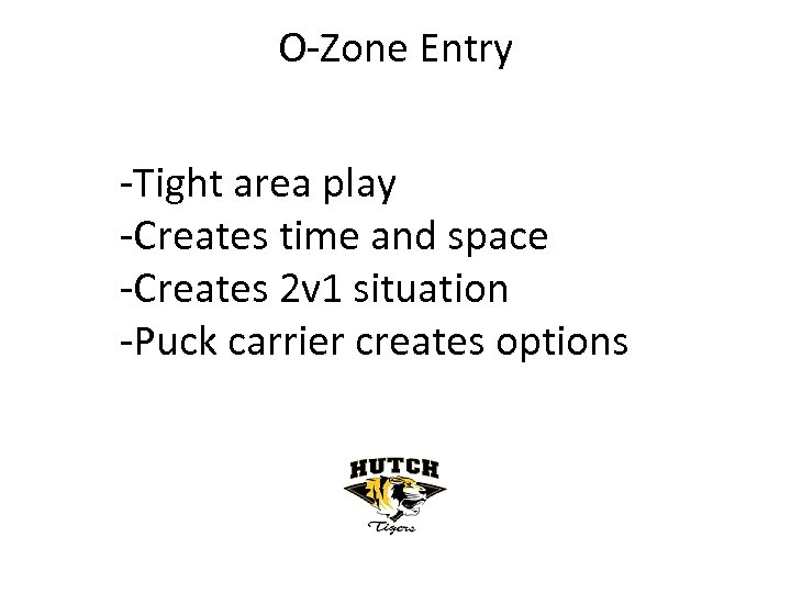 O-Zone Entry -Tight area play -Creates time and space -Creates 2 v 1 situation