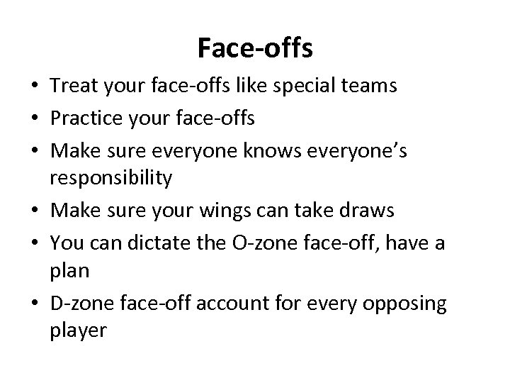 Face-offs • Treat your face-offs like special teams • Practice your face-offs • Make