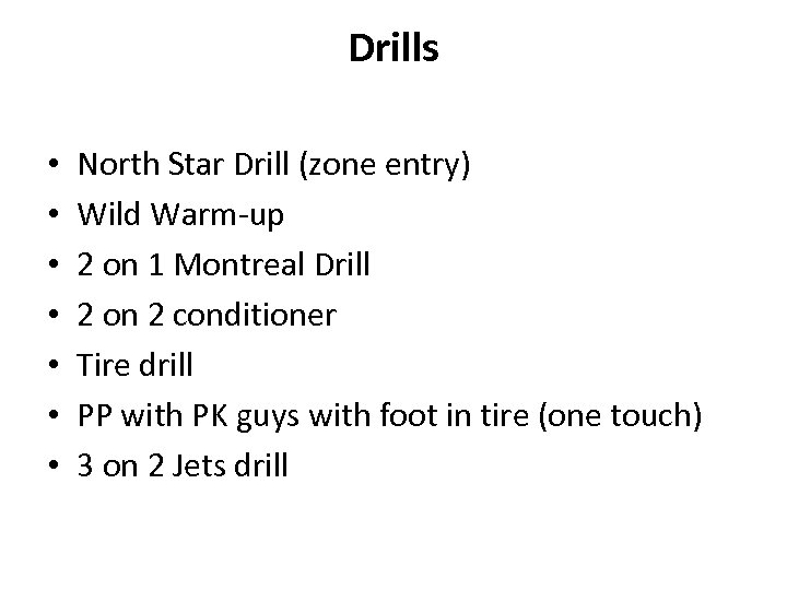 Drills • • North Star Drill (zone entry) Wild Warm-up 2 on 1 Montreal