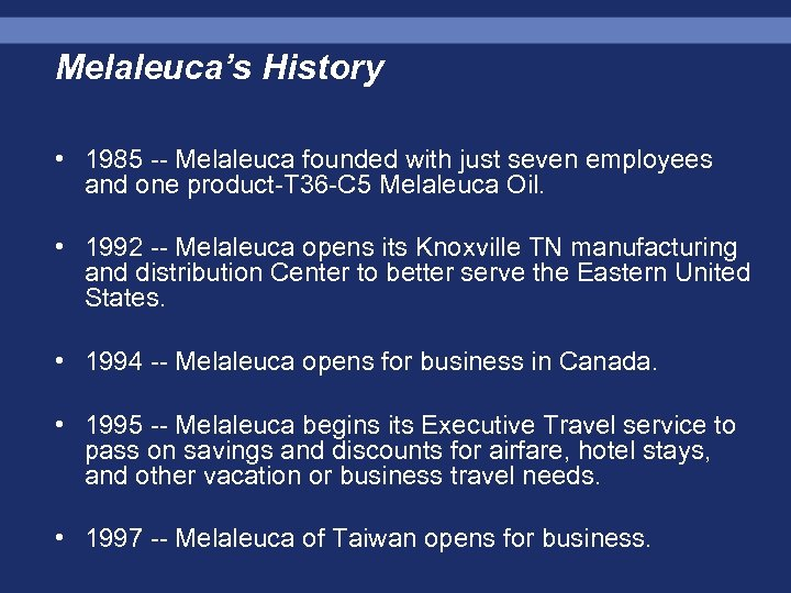 Melaleuca's History • 1985 -- Melaleuca founded with just seven employees and one product-T