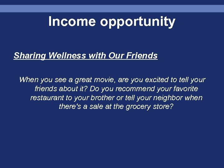 Income opportunity Sharing Wellness with Our Friends When you see a great movie, are