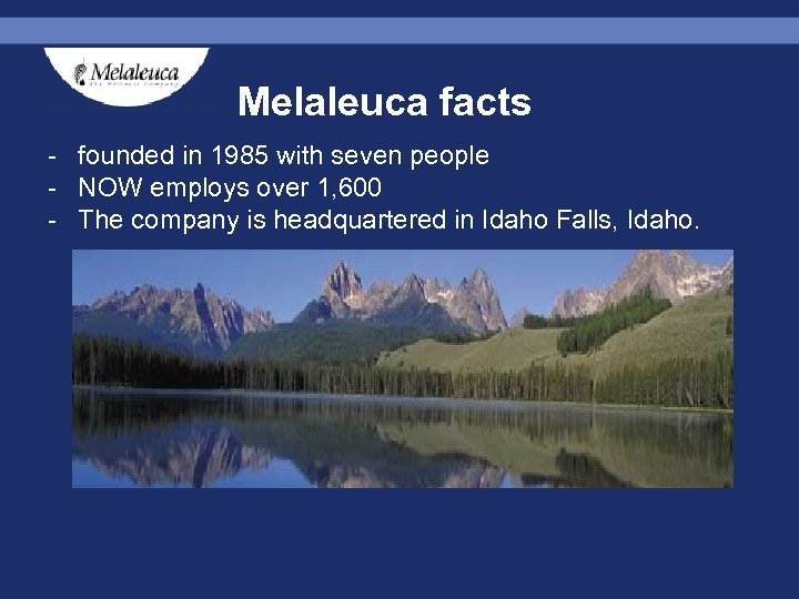 Melaleuca facts - founded in 1985 with seven people - NOW employs over 1,