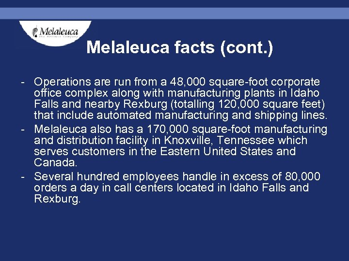 Melaleuca facts (cont. ) - Operations are run from a 48, 000 square-foot corporate