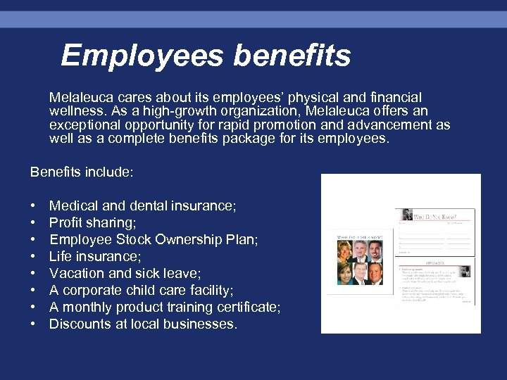Employees benefits Melaleuca cares about its employees' physical and financial wellness. As a high-growth