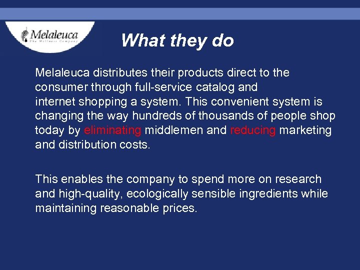 What they do Melaleuca distributes their products direct to the consumer through full-service catalog