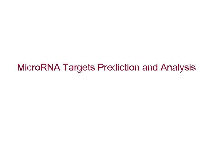Micro. RNA Targets Prediction and Analysis