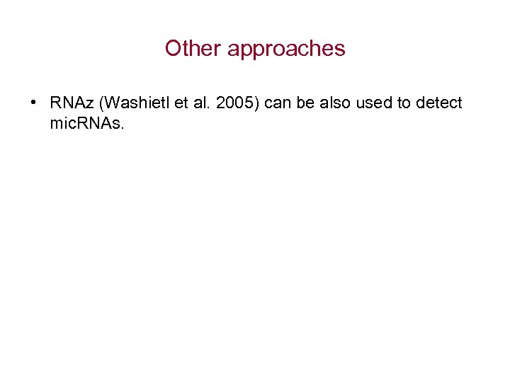 Other approaches • RNAz (Washietl et al. 2005) can be also used to detect