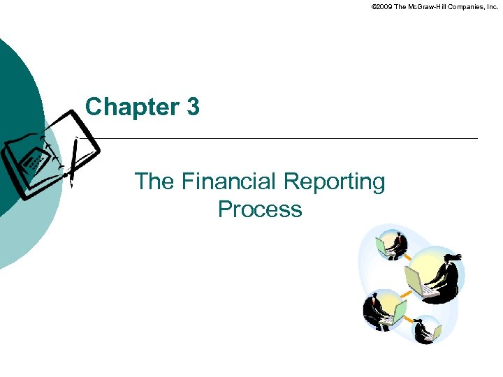 © 2009 The Mc. Graw-Hill Companies, Inc. Chapter 3 The Financial Reporting Process