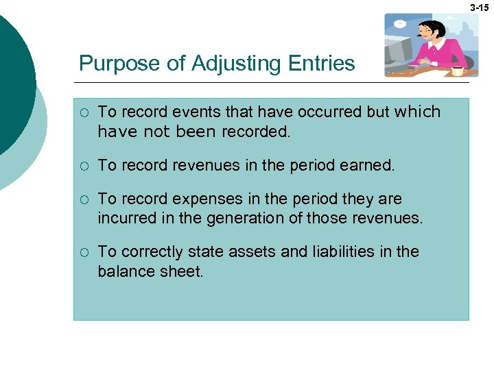 3 -15 Purpose of Adjusting Entries ¡ To record events that have occurred but