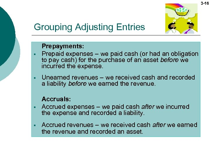 3 -16 Grouping Adjusting Entries § § Prepayments: Prepaid expenses – we paid cash
