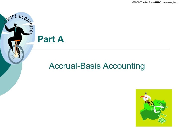 © 2009 The Mc. Graw-Hill Companies, Inc. Part A Accrual-Basis Accounting