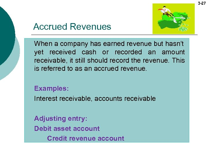 3 -27 Accrued Revenues When a company has earned revenue but hasn't yet received