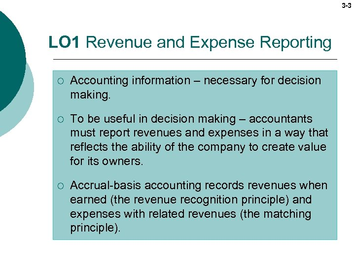 3 -3 LO 1 Revenue and Expense Reporting ¡ Accounting information – necessary for