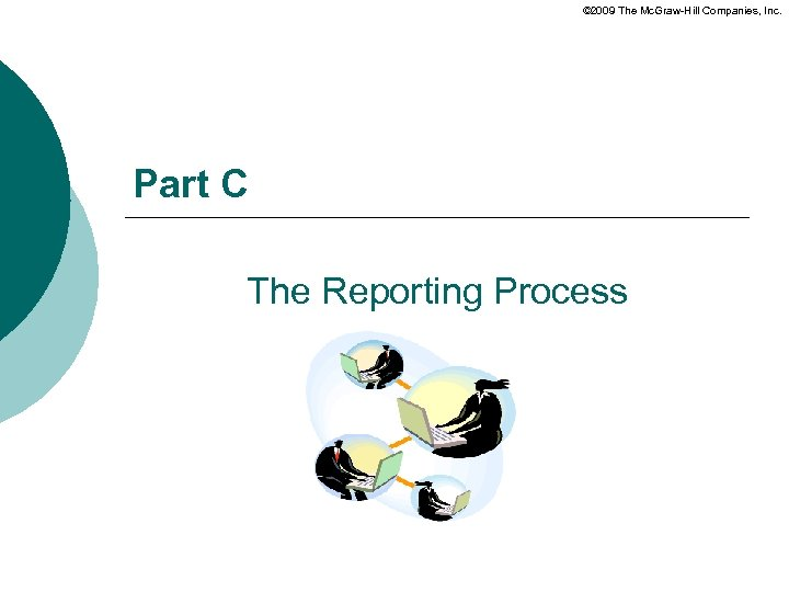 © 2009 The Mc. Graw-Hill Companies, Inc. Part C The Reporting Process