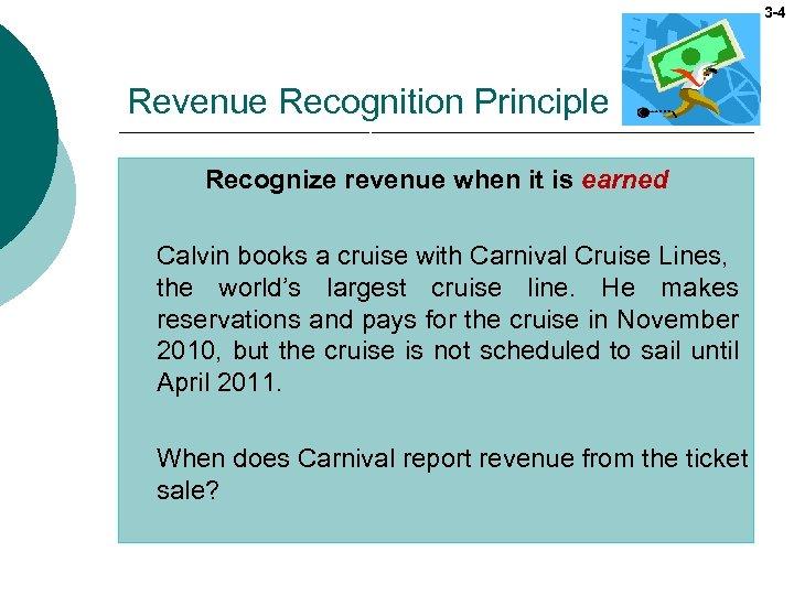 3 -4 Revenue Recognition Principle Recognize revenue when it is earned Calvin books a