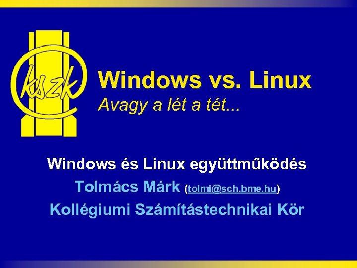 Windows vs. Linux Avagy a lét a tét. . . Windows és Linux együttműködés