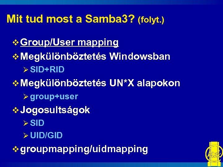 Mit tud most a Samba 3? (folyt. ) v Group/User mapping v Megkülönböztetés Windowsban