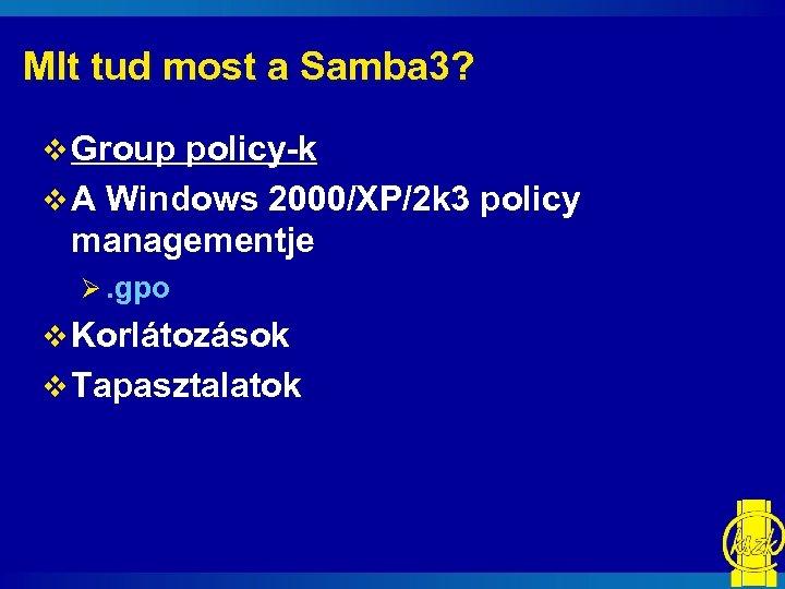 MIt tud most a Samba 3? v Group policy-k v A Windows 2000/XP/2 k