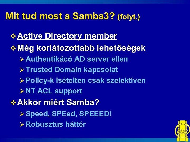 Mit tud most a Samba 3? (folyt. ) v Active Directory member v Még