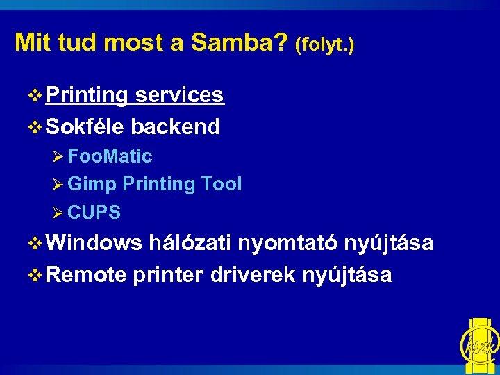 Mit tud most a Samba? (folyt. ) v Printing services v Sokféle backend Ø