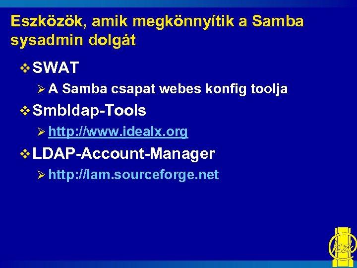 Eszközök, amik megkönnyítik a Samba sysadmin dolgát v SWAT Ø A Samba csapat webes