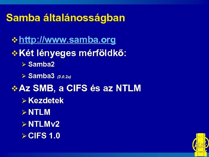 Samba általánosságban v http: //www. samba. org v Két lényeges mérföldkő: Ø Samba 2