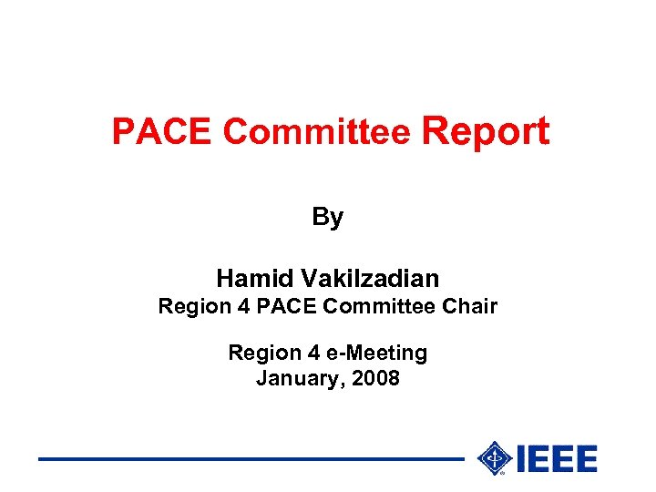 PACE Committee Report By Hamid Vakilzadian Region 4 PACE Committee Chair Region 4 e-Meeting