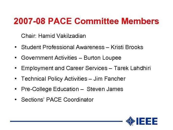 2007 -08 PACE Committee Members Chair: Hamid Vakilzadian • Student Professional Awareness – Kristi