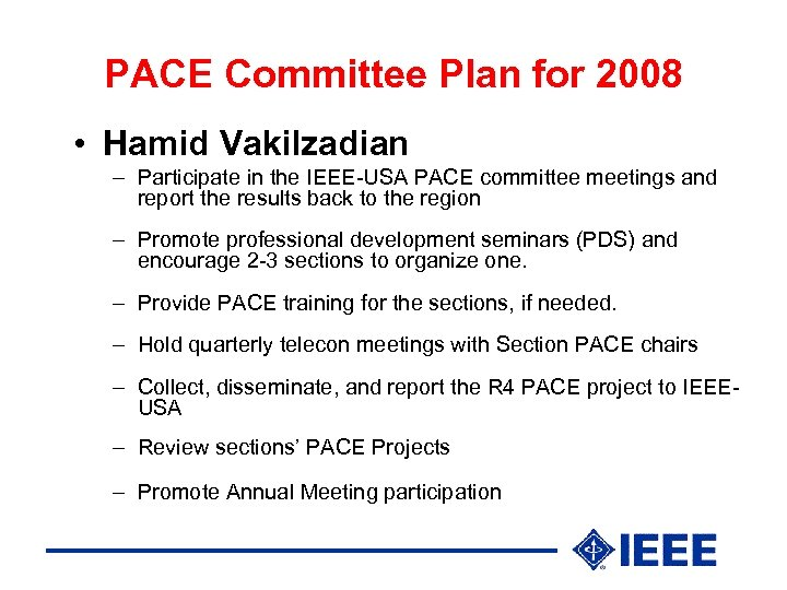 PACE Committee Plan for 2008 • Hamid Vakilzadian – Participate in the IEEE-USA PACE