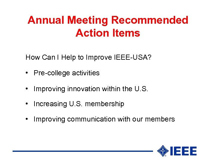 Annual Meeting Recommended Action Items How Can I Help to Improve IEEE-USA? • Pre-college
