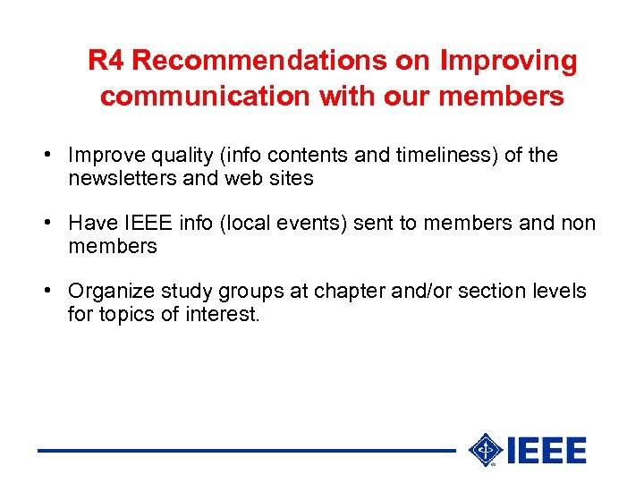 R 4 Recommendations on Improving communication with our members • Improve quality (info contents